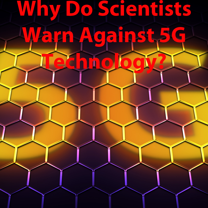 why do scientist warn against 5G technology